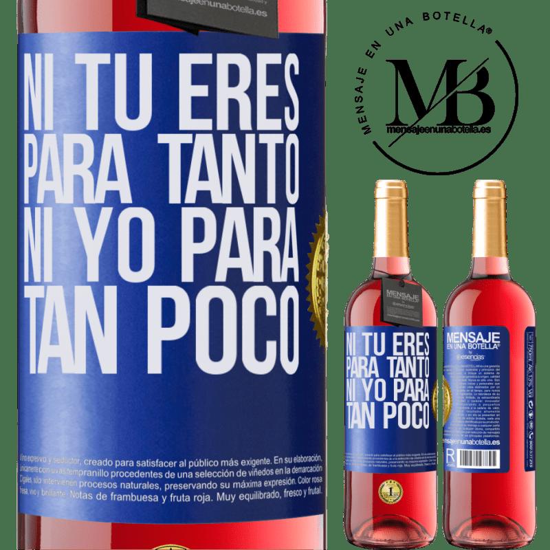 24,95 € Envoi gratuit | Vin rosé Édition ROSÉ Ni toi pour autant, ni moi pour si peu Étiquette Bleue. Étiquette personnalisable Vin jeune Récolte 2020 Tempranillo