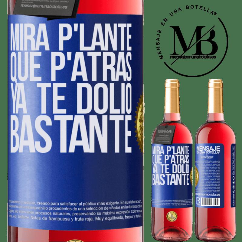 24,95 € Envoi gratuit | Vin rosé Édition ROSÉ Mira p'lante que p'atrás ya te dolió bastante Étiquette Bleue. Étiquette personnalisable Vin jeune Récolte 2020 Tempranillo