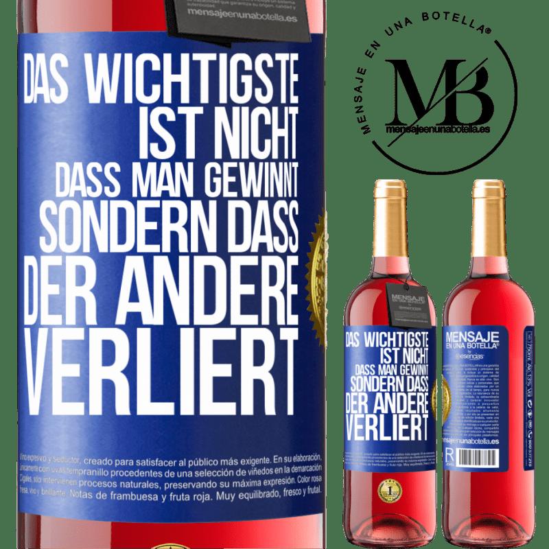 24,95 € Kostenloser Versand | Roséwein ROSÉ Ausgabe Das Wichtigste ist nicht zu gewinnen, sondern den anderen zu verlieren Blaue Markierung. Anpassbares Etikett Junger Wein Ernte 2020 Tempranillo