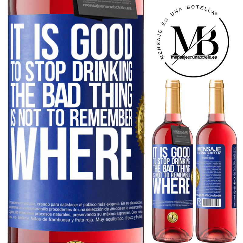24,95 € Free Shipping | Rosé Wine ROSÉ Edition It is good to stop drinking, the bad thing is not to remember where Blue Label. Customizable label Young wine Harvest 2020 Tempranillo