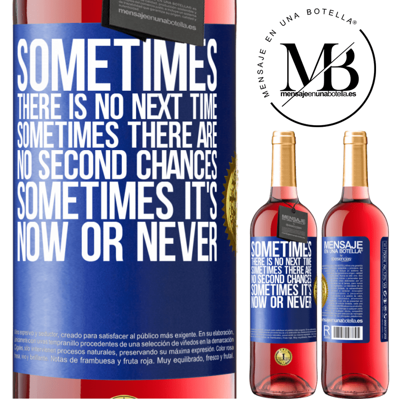 24,95 € Free Shipping | Rosé Wine ROSÉ Edition Sometimes there is no next time. Sometimes there are no second chances. Sometimes it's now or never Blue Label. Customizable label Young wine Harvest 2020 Tempranillo