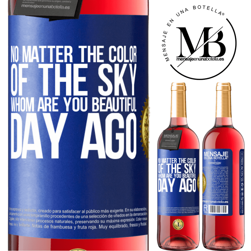 24,95 € Free Shipping   Rosé Wine ROSÉ Edition No matter the color of the sky. Whom are you beautiful day ago Blue Label. Customizable label Young wine Harvest 2020 Tempranillo