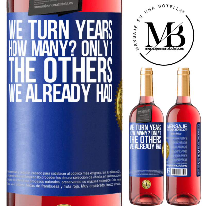24,95 € Free Shipping | Rosé Wine ROSÉ Edition We turn years. How many? only 1. The others we already had Blue Label. Customizable label Young wine Harvest 2020 Tempranillo
