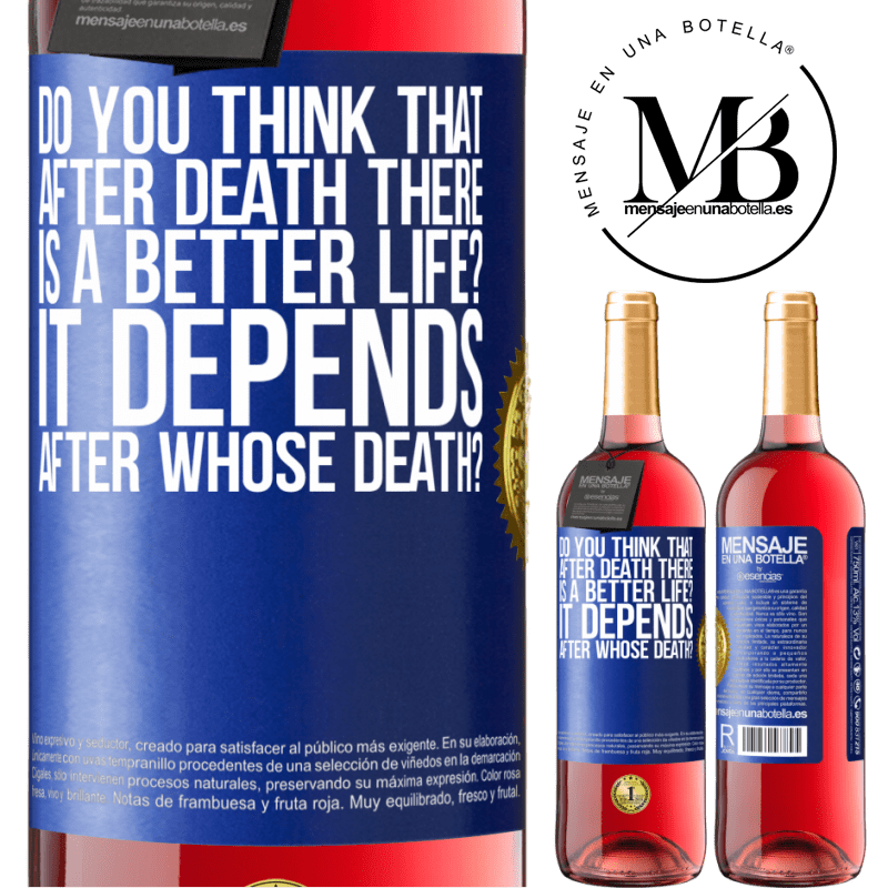 24,95 € Free Shipping   Rosé Wine ROSÉ Edition do you think that after death there is a better life? It depends, after whose death? Blue Label. Customizable label Young wine Harvest 2020 Tempranillo