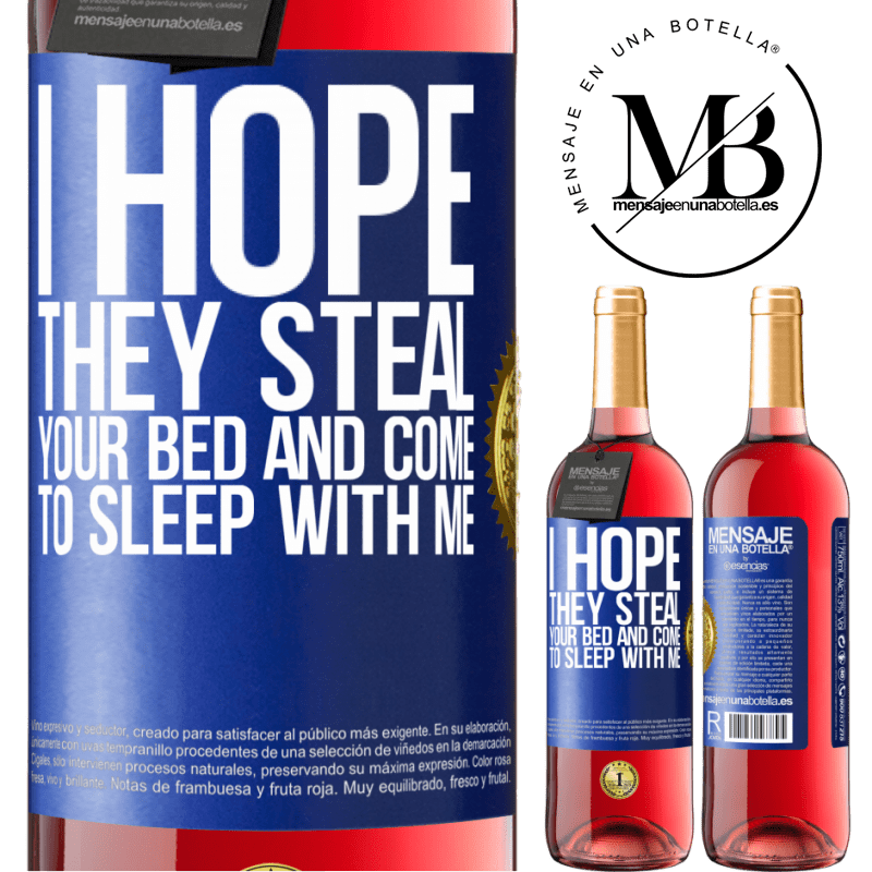 24,95 € Free Shipping | Rosé Wine ROSÉ Edition I hope they steal your bed and come to sleep with me Blue Label. Customizable label Young wine Harvest 2020 Tempranillo
