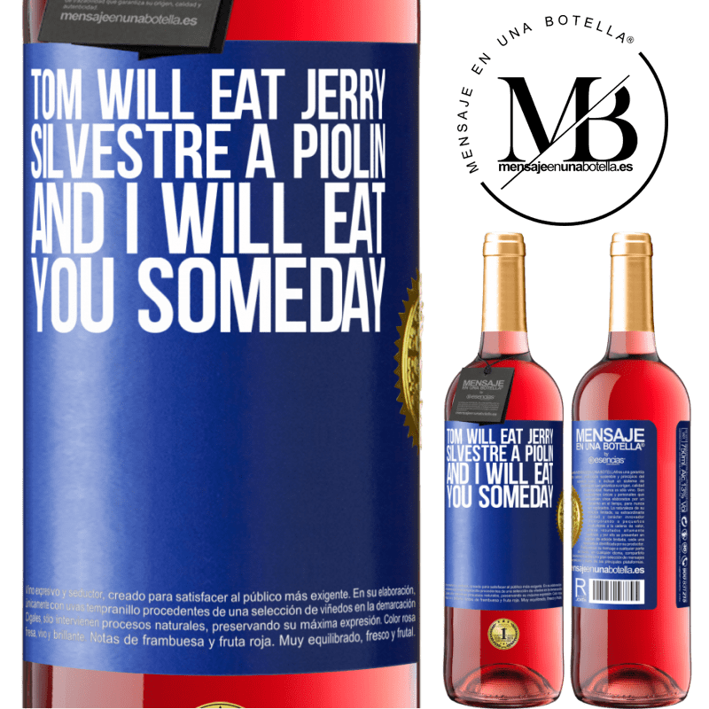 24,95 € Free Shipping | Rosé Wine ROSÉ Edition Tom will eat Jerry, Silvestre a Piolin, and I will eat you someday Blue Label. Customizable label Young wine Harvest 2020 Tempranillo
