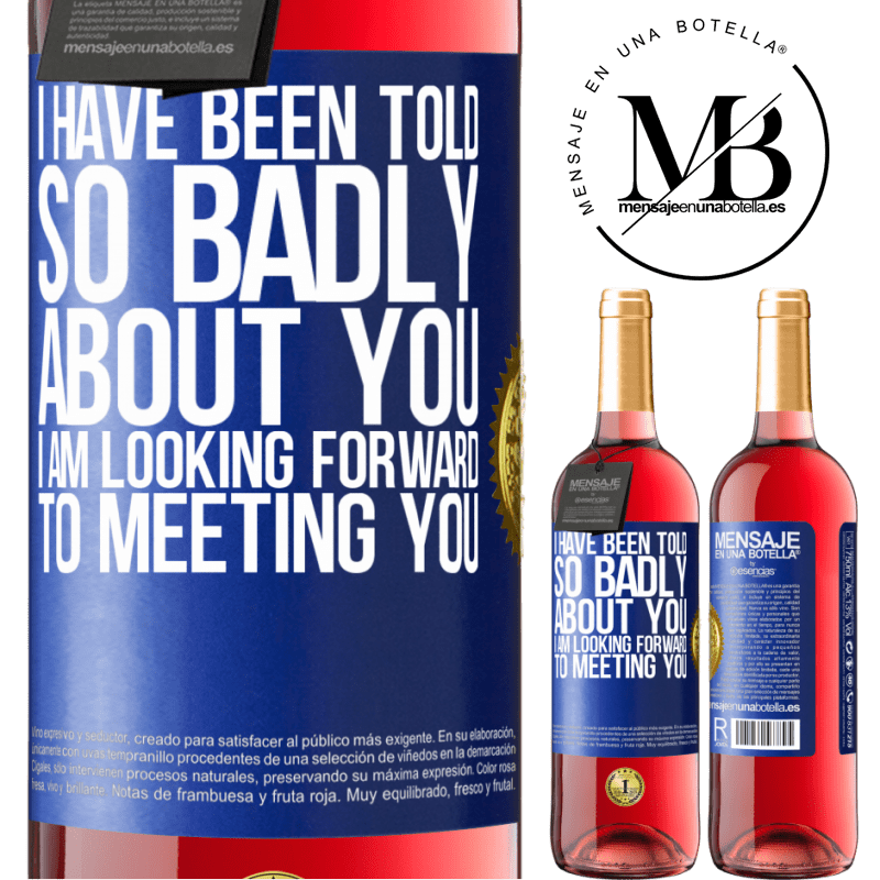 24,95 € Free Shipping | Rosé Wine ROSÉ Edition I have been told so badly about you, I am looking forward to meeting you Blue Label. Customizable label Young wine Harvest 2020 Tempranillo
