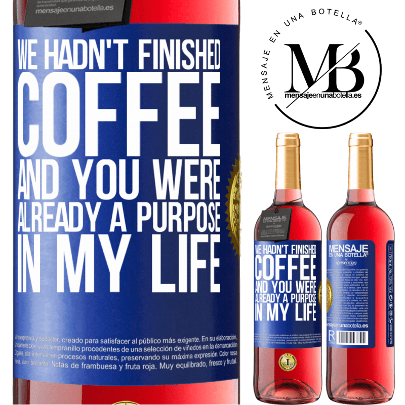 24,95 € Free Shipping | Rosé Wine ROSÉ Edition We hadn't finished coffee and you were already a purpose in my life Blue Label. Customizable label Young wine Harvest 2020 Tempranillo
