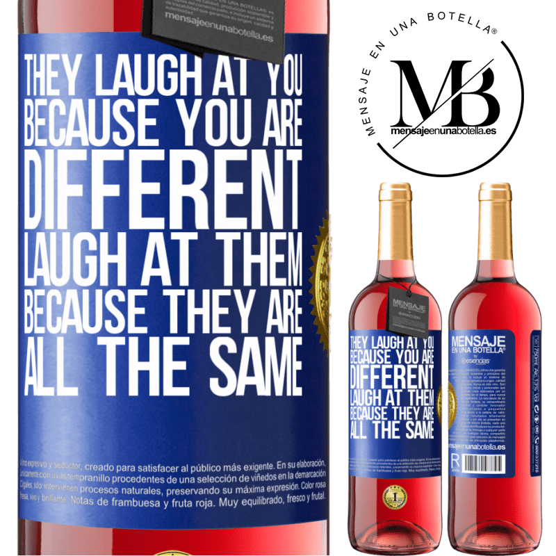 24,95 € Free Shipping   Rosé Wine ROSÉ Edition They laugh at you because you are different. Laugh at them, because they are all the same Blue Label. Customizable label Young wine Harvest 2020 Tempranillo