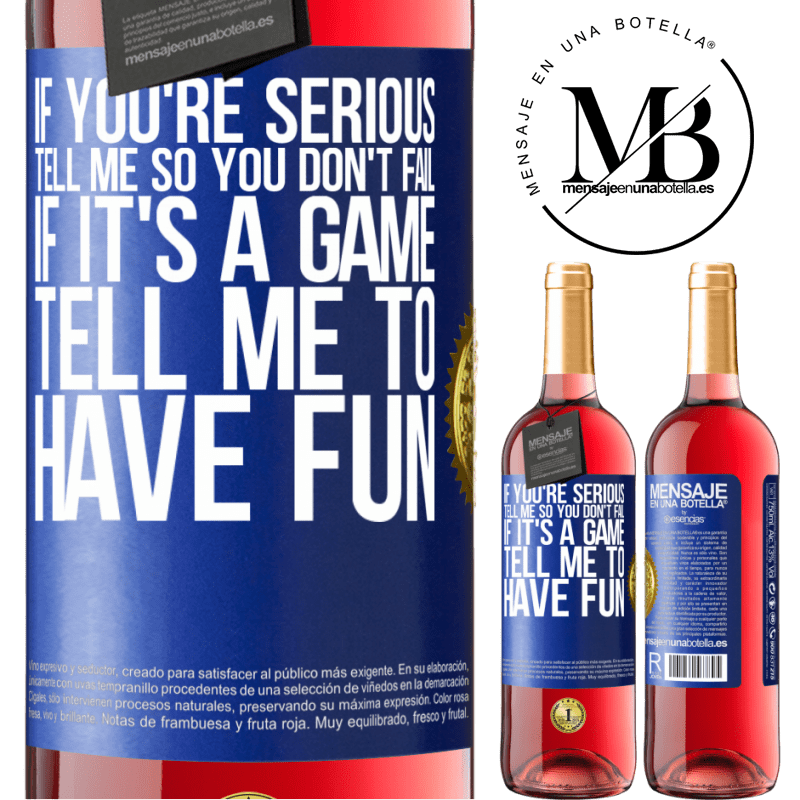 24,95 € Free Shipping | Rosé Wine ROSÉ Edition If you're serious, tell me so you don't fail. If it's a game, tell me to have fun Blue Label. Customizable label Young wine Harvest 2020 Tempranillo