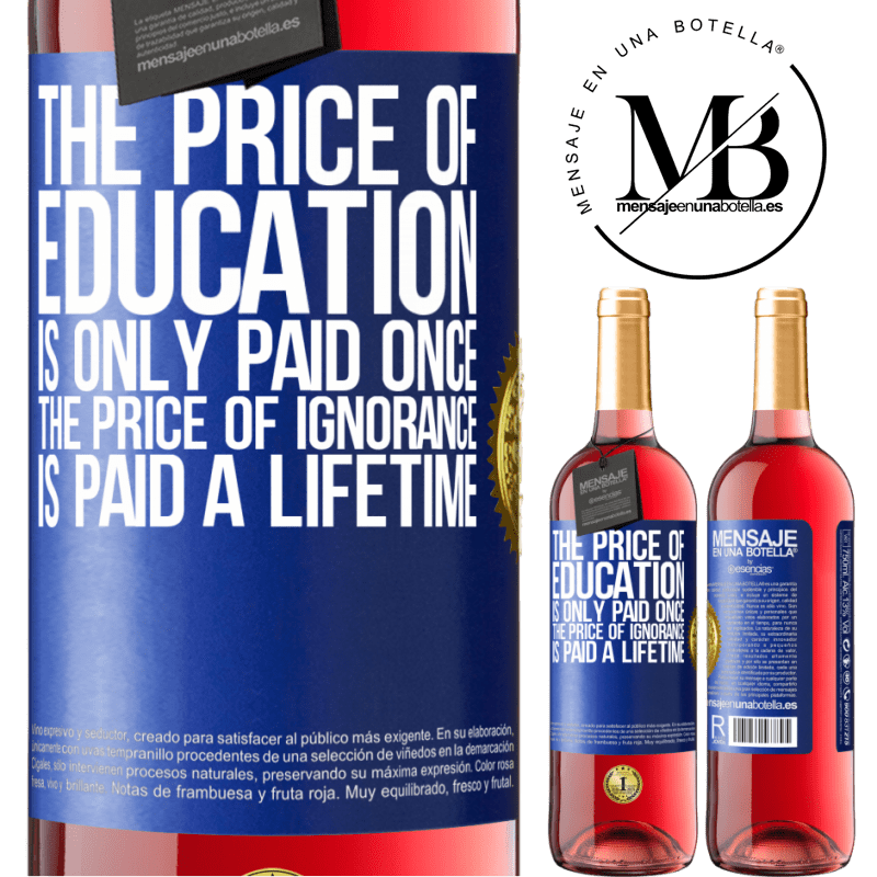 24,95 € Free Shipping | Rosé Wine ROSÉ Edition The price of education is only paid once. The price of ignorance is paid a lifetime Blue Label. Customizable label Young wine Harvest 2020 Tempranillo