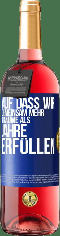 24,95 € Kostenloser Versand | Roséwein ROSÉ Ausgabe Dass wir gemeinsam mehr Träume als Jahre erfüllen Blaue Markierung. Anpassbares Etikett Junger Wein Ernte 2020 Tempranillo