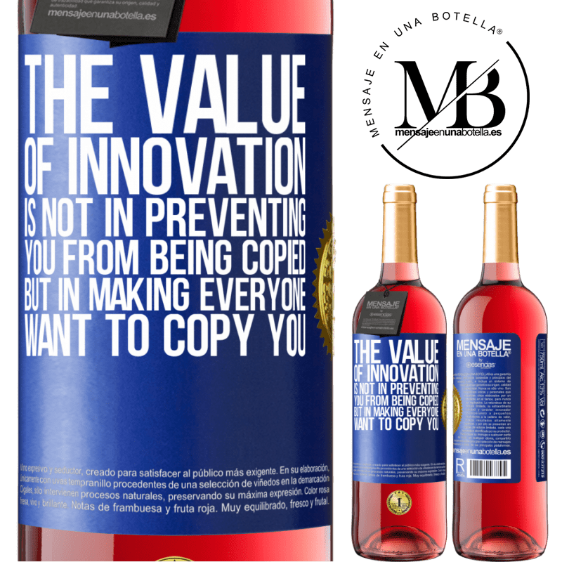 24,95 € Free Shipping   Rosé Wine ROSÉ Edition The value of innovation is not in preventing you from being copied, but in making everyone want to copy you Blue Label. Customizable label Young wine Harvest 2020 Tempranillo