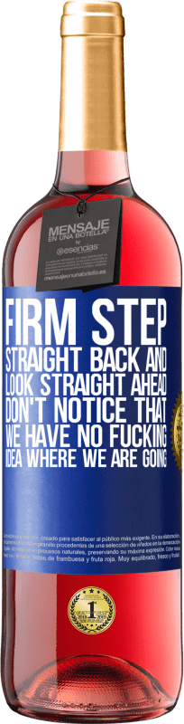 24,95 € Free Shipping | Rosé Wine ROSÉ Edition Firm step, straight back and look straight ahead. Don't notice that we have no fucking idea where we are going Blue Label. Customizable label Young wine Harvest 2020 Tempranillo