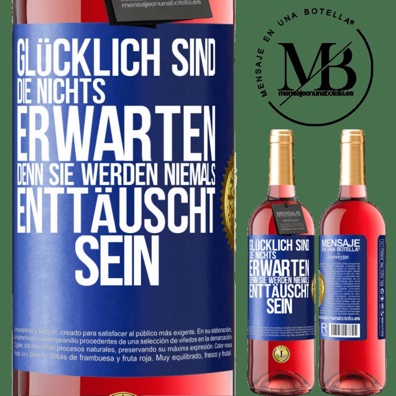 24,95 € Kostenloser Versand   Roséwein ROSÉ Ausgabe Glücklich sind diejenigen, die nichts erwarten, denn sie werden niemals enttäuscht sein Blaue Markierung. Anpassbares Etikett Junger Wein Ernte 2020 Tempranillo