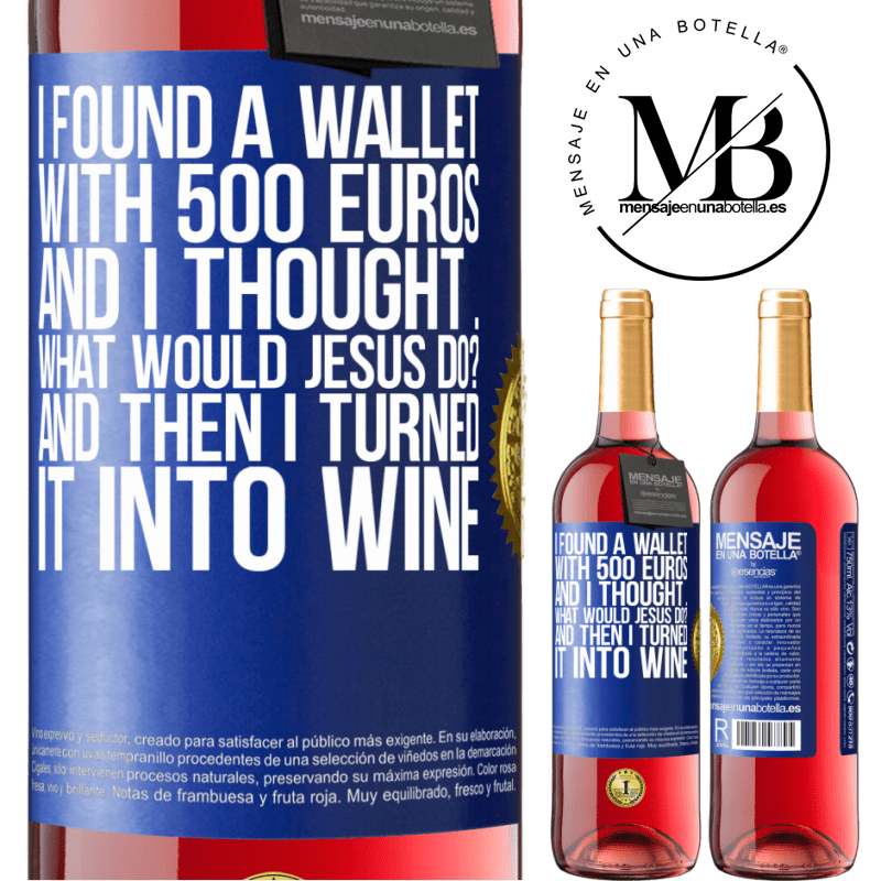 24,95 € Free Shipping   Rosé Wine ROSÉ Edition I found a wallet with 500 euros. And I thought ... What would Jesus do? And then I turned it into wine Blue Label. Customizable label Young wine Harvest 2020 Tempranillo