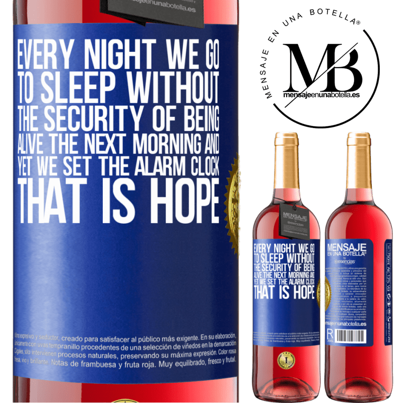 24,95 € Free Shipping   Rosé Wine ROSÉ Edition Every night we go to sleep without the security of being alive the next morning and yet we set the alarm clock. THAT IS HOPE Blue Label. Customizable label Young wine Harvest 2020 Tempranillo