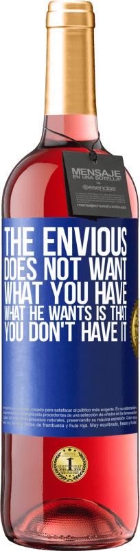 24,95 € Free Shipping | Rosé Wine ROSÉ Edition The envious does not want what you have. What he wants is that you don't have it Blue Label. Customizable label Young wine Harvest 2020 Tempranillo