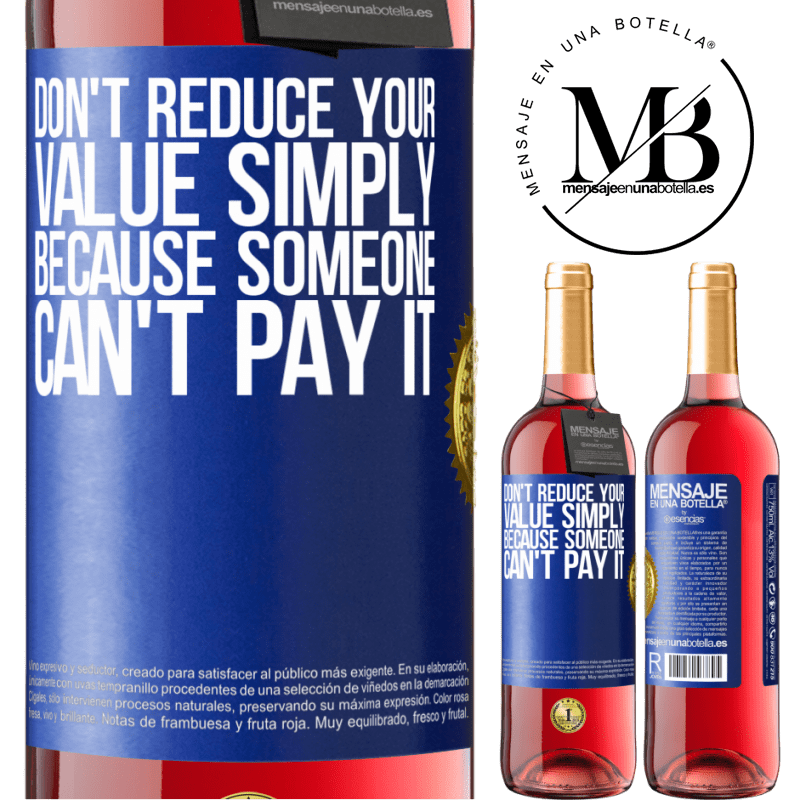 24,95 € Free Shipping | Rosé Wine ROSÉ Edition Don't reduce your value simply because someone can't pay it Blue Label. Customizable label Young wine Harvest 2020 Tempranillo