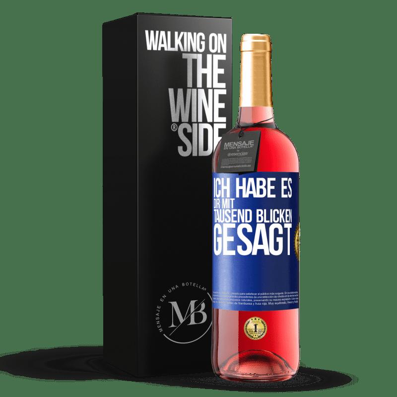 24,95 € Kostenloser Versand | Roséwein ROSÉ Ausgabe Ich habe dir tausend Blicke gesagt Blaue Markierung. Anpassbares Etikett Junger Wein Ernte 2020 Tempranillo