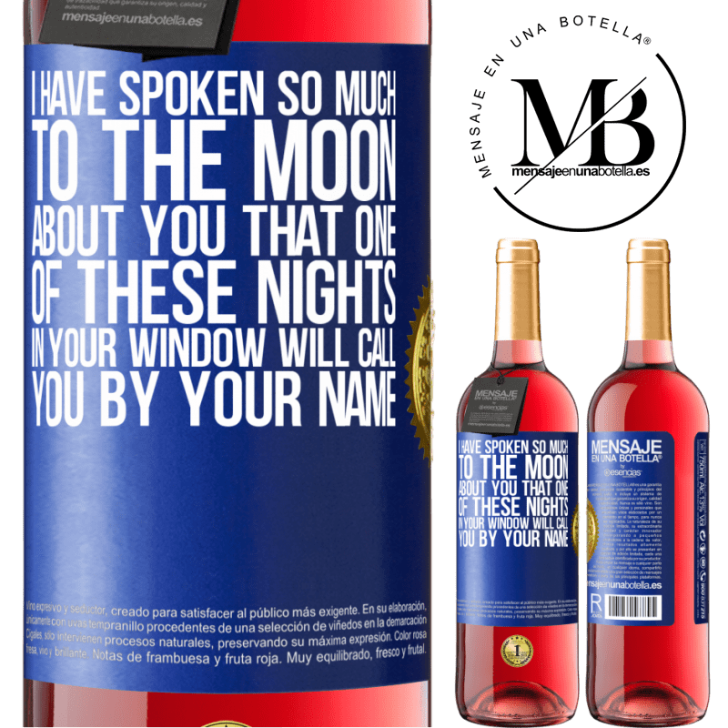 24,95 € Free Shipping   Rosé Wine ROSÉ Edition I have spoken so much to the Moon about you that one of these nights in your window will call you by your name Blue Label. Customizable label Young wine Harvest 2020 Tempranillo