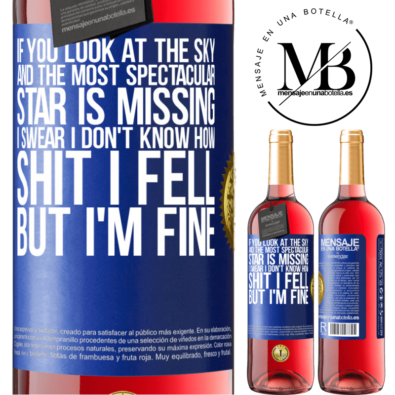 24,95 € Free Shipping | Rosé Wine ROSÉ Edition If you look at the sky and the most spectacular star is missing, I swear I don't know how shit I fell, but I'm fine Blue Label. Customizable label Young wine Harvest 2020 Tempranillo