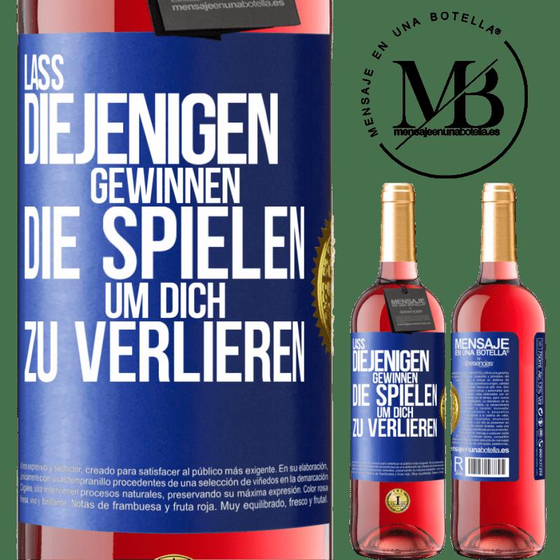24,95 € Kostenloser Versand | Roséwein ROSÉ Ausgabe Für diejenigen, die spielen, um dich zu verlieren, lassen Sie sie gewinnen Blaue Markierung. Anpassbares Etikett Junger Wein Ernte 2020 Tempranillo
