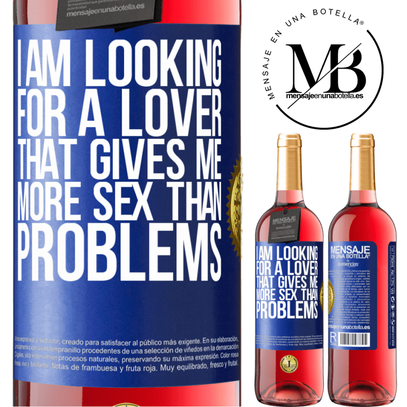 24,95 € Free Shipping   Rosé Wine ROSÉ Edition I am looking for a lover that gives me more sex than problems Blue Label. Customizable label Young wine Harvest 2020 Tempranillo