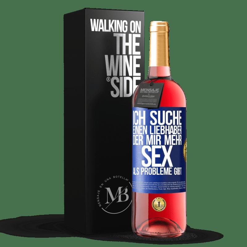 24,95 € Kostenloser Versand   Roséwein ROSÉ Ausgabe Ich suche einen Liebhaber, der mir mehr Sex als Probleme gibt Blaue Markierung. Anpassbares Etikett Junger Wein Ernte 2020 Tempranillo