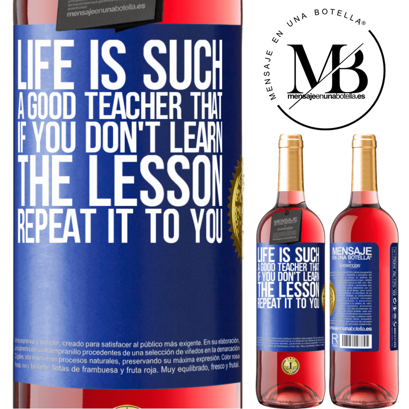 24,95 € Free Shipping   Rosé Wine ROSÉ Edition Life is such a good teacher that if you don't learn the lesson, repeat it to you Blue Label. Customizable label Young wine Harvest 2020 Tempranillo