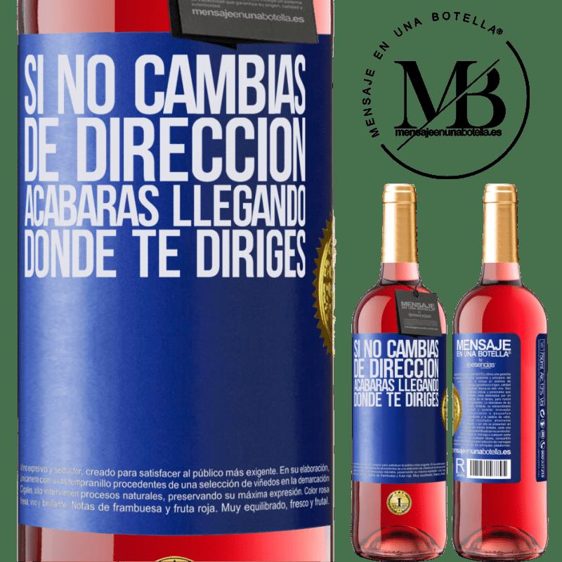 24,95 € Envoi gratuit | Vin rosé Édition ROSÉ Si vous ne changez pas de direction, vous finirez par arriver où vous allez Étiquette Bleue. Étiquette personnalisable Vin jeune Récolte 2020 Tempranillo