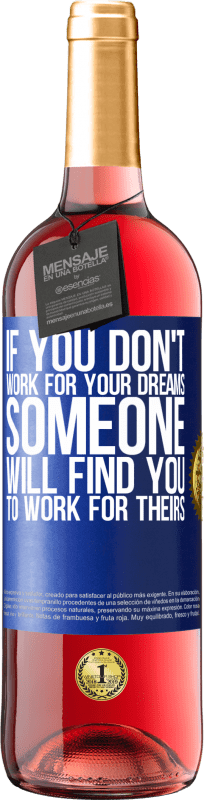 24,95 € Free Shipping | Rosé Wine ROSÉ Edition If you don't work for your dreams, someone will find you to work for theirs Blue Label. Customizable label Young wine Harvest 2020 Tempranillo