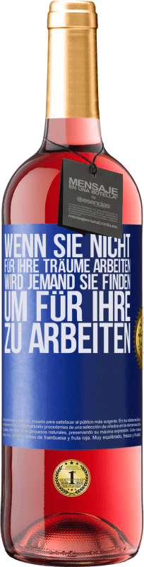 24,95 € Kostenloser Versand | Roséwein ROSÉ Ausgabe Wenn Sie nicht für Ihre Träume arbeiten, wird jemand Sie finden, um für ihre zu arbeiten Blaue Markierung. Anpassbares Etikett Junger Wein Ernte 2020 Tempranillo
