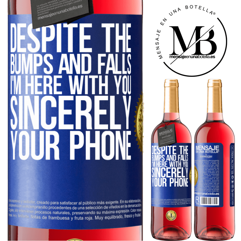 24,95 € Free Shipping   Rosé Wine ROSÉ Edition Despite the bumps and falls, I'm here with you. Sincerely, your phone Blue Label. Customizable label Young wine Harvest 2020 Tempranillo