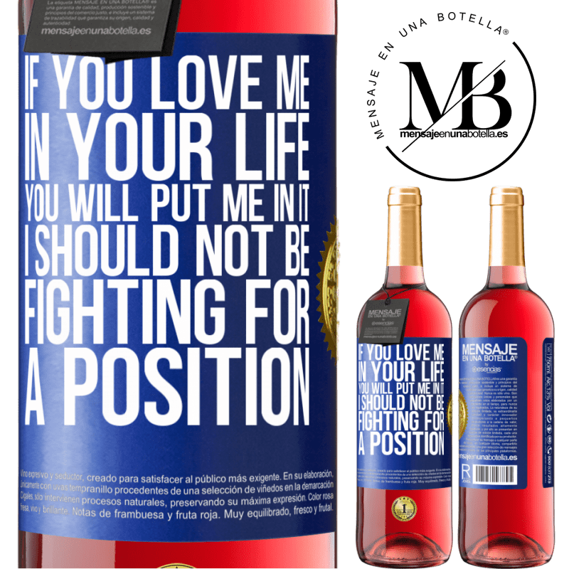 24,95 € Free Shipping   Rosé Wine ROSÉ Edition If you love me in your life, you will put me in it. I should not be fighting for a position Blue Label. Customizable label Young wine Harvest 2020 Tempranillo