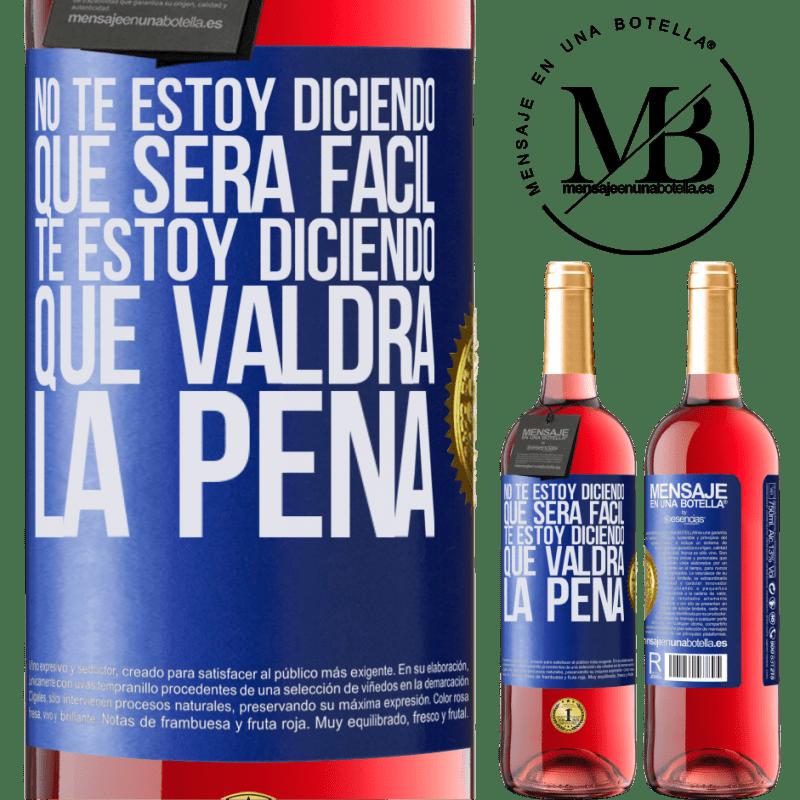 24,95 € Envoi gratuit | Vin rosé Édition ROSÉ Je ne vous dis pas que ce sera facile, je vous dis que ça vaudra le coup Étiquette Bleue. Étiquette personnalisable Vin jeune Récolte 2020 Tempranillo