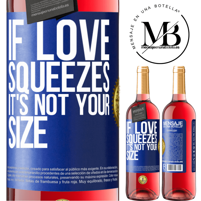 24,95 € Free Shipping | Rosé Wine ROSÉ Edition If love squeezes, it's not your size Blue Label. Customizable label Young wine Harvest 2020 Tempranillo