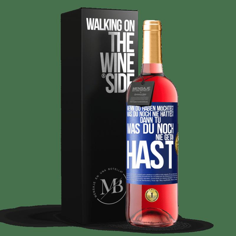 24,95 € Kostenloser Versand | Roséwein ROSÉ Ausgabe Wenn Sie das haben möchten, was Sie noch nie hatten, tun Sie das, was Sie noch nie getan haben Blaue Markierung. Anpassbares Etikett Junger Wein Ernte 2020 Tempranillo
