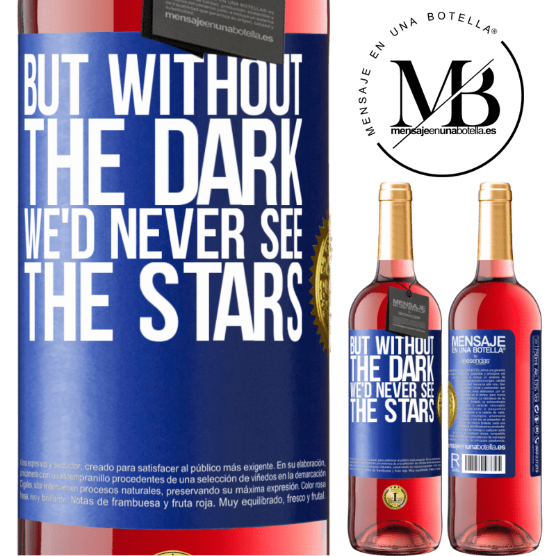 24,95 € Free Shipping | Rosé Wine ROSÉ Edition But without the dark, we'd never see the stars Blue Label. Customizable label Young wine Harvest 2020 Tempranillo