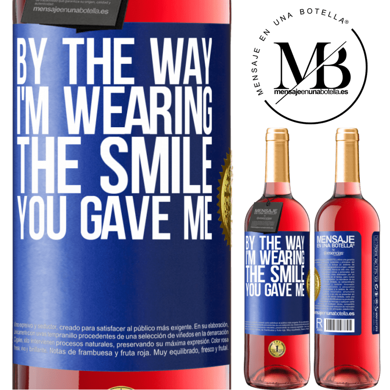 24,95 € Free Shipping | Rosé Wine ROSÉ Edition By the way, I'm wearing the smile you gave me Blue Label. Customizable label Young wine Harvest 2020 Tempranillo