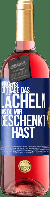 24,95 € Kostenloser Versand | Roséwein ROSÉ Ausgabe Übrigens, ich trage das Lächeln, das du mir geschenkt hast Blaue Markierung. Anpassbares Etikett Junger Wein Ernte 2020 Tempranillo