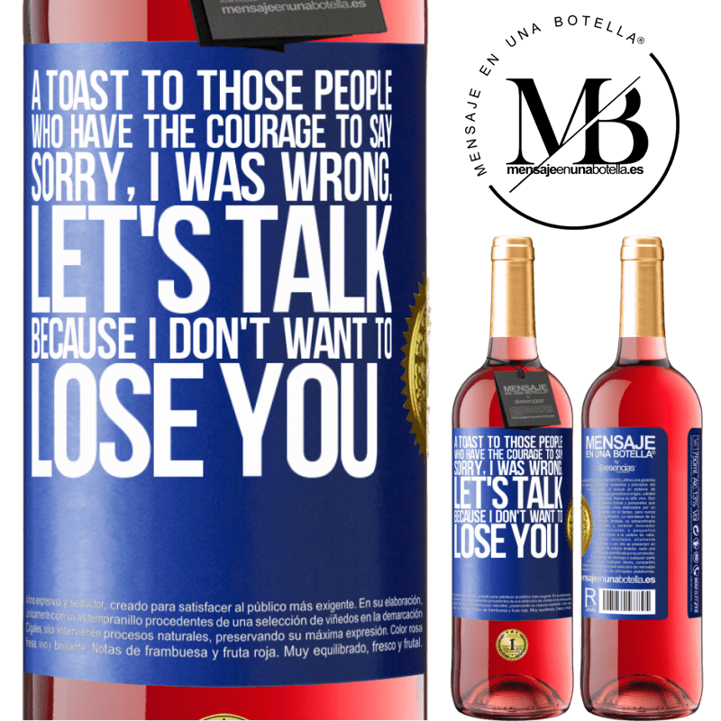 24,95 € Free Shipping   Rosé Wine ROSÉ Edition A toast to those people who have the courage to say Sorry, I was wrong. Let's talk, because I don't want to lose you Blue Label. Customizable label Young wine Harvest 2020 Tempranillo