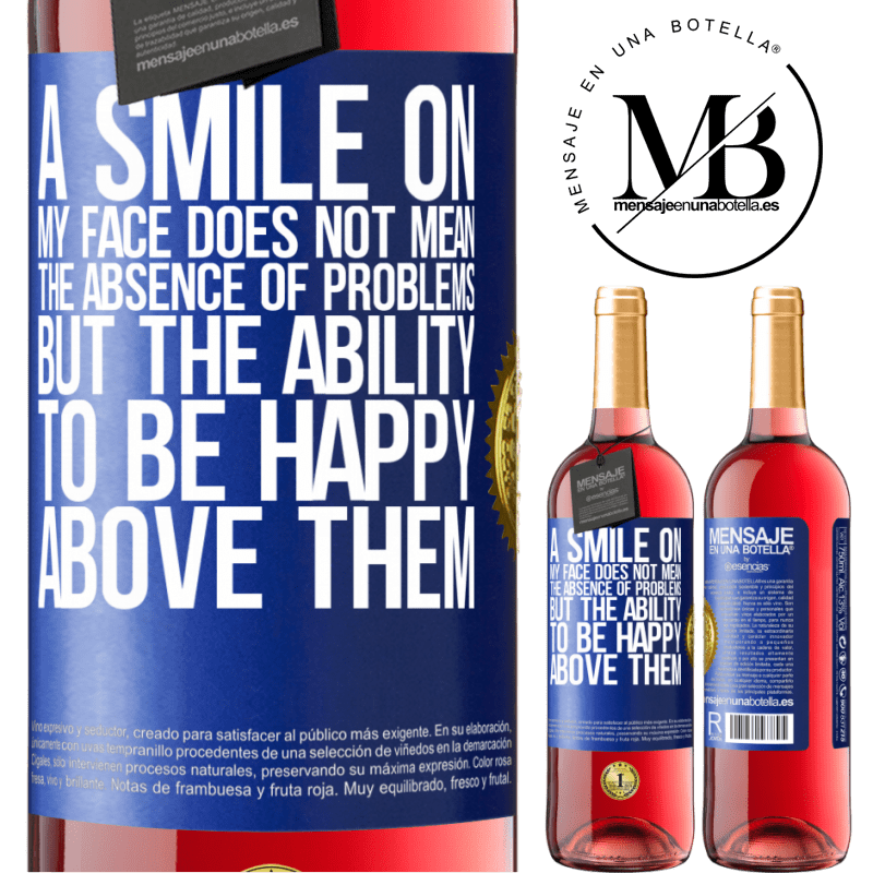 24,95 € Free Shipping   Rosé Wine ROSÉ Edition A smile on my face does not mean the absence of problems, but the ability to be happy above them Blue Label. Customizable label Young wine Harvest 2020 Tempranillo