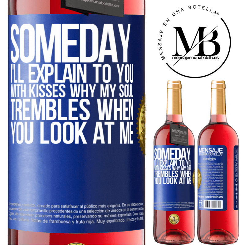 24,95 € Free Shipping | Rosé Wine ROSÉ Edition Someday I'll explain to you with kisses why my soul trembles when you look at me Blue Label. Customizable label Young wine Harvest 2020 Tempranillo