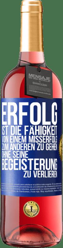 24,95 € Kostenloser Versand   Roséwein ROSÉ Ausgabe Erfolg ist die Fähigkeit, von Misserfolg zu Misserfolg zu gelangen, ohne die Begeisterung zu verlieren Blaue Markierung. Anpassbares Etikett Junger Wein Ernte 2020 Tempranillo