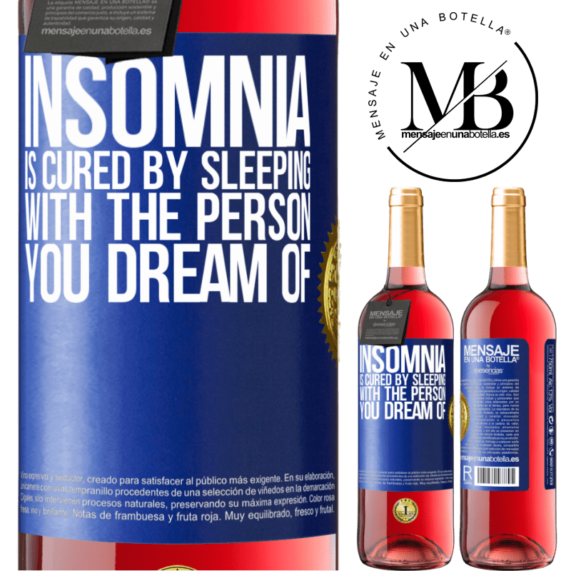 24,95 € Free Shipping   Rosé Wine ROSÉ Edition Insomnia is cured by sleeping with the person you dream of Blue Label. Customizable label Young wine Harvest 2020 Tempranillo