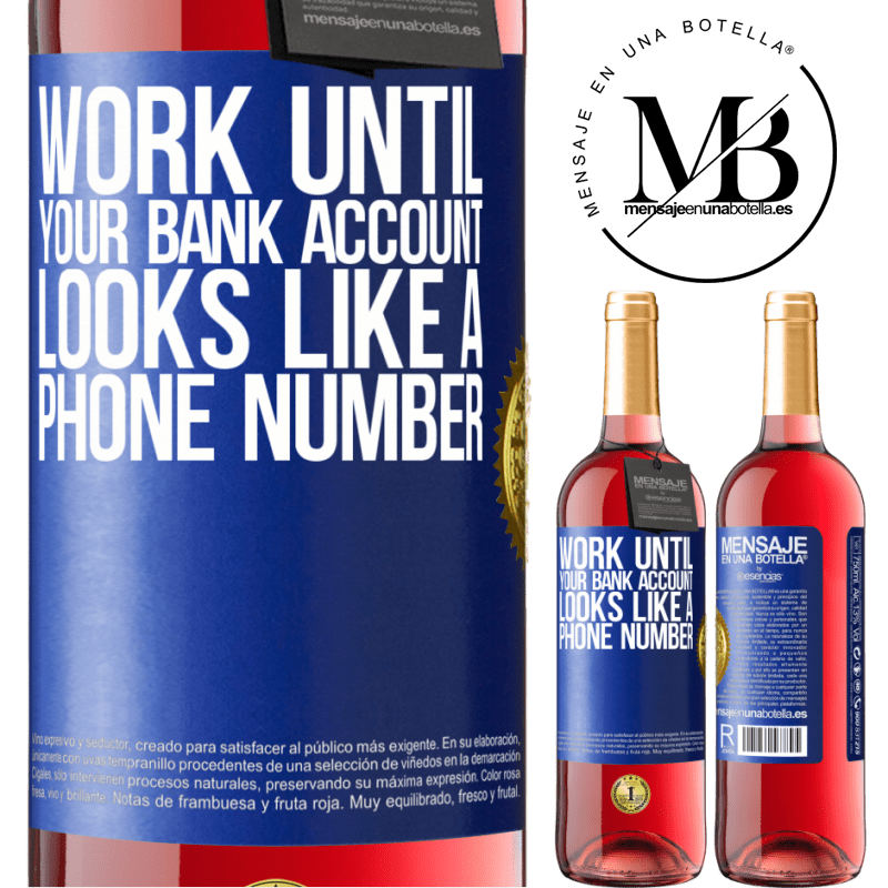 24,95 € Free Shipping | Rosé Wine ROSÉ Edition Work until your bank account looks like a phone number Blue Label. Customizable label Young wine Harvest 2020 Tempranillo