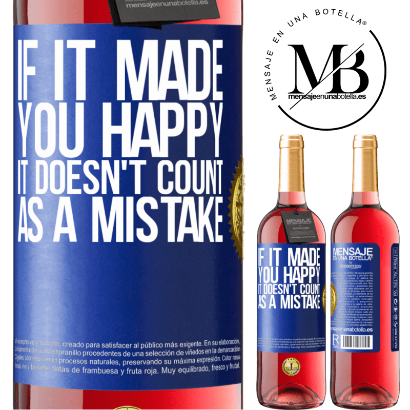 24,95 € Free Shipping   Rosé Wine ROSÉ Edition If it made you happy, it doesn't count as a mistake Blue Label. Customizable label Young wine Harvest 2020 Tempranillo