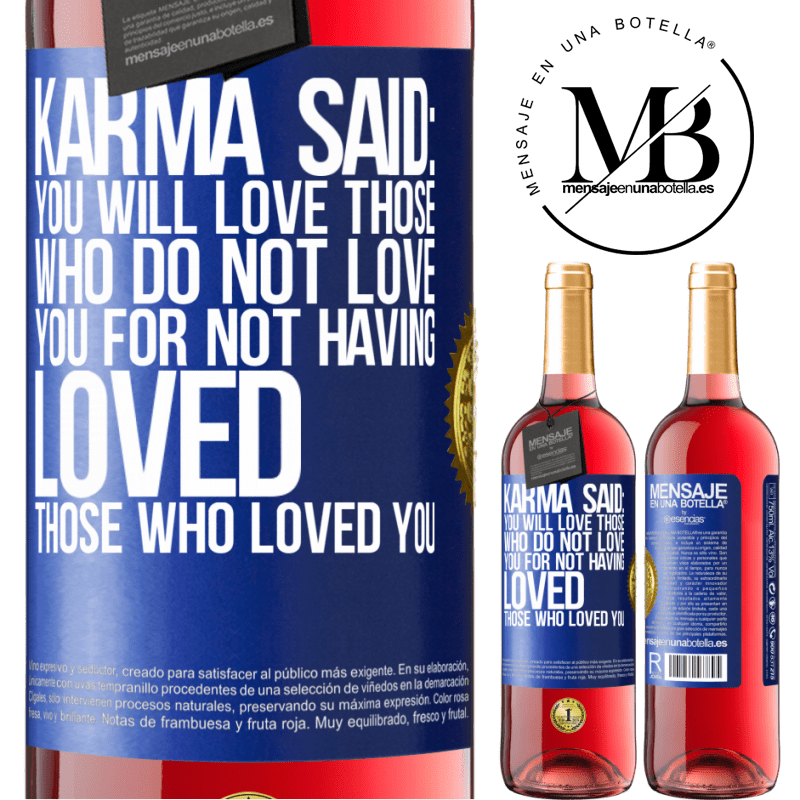 24,95 € Free Shipping | Rosé Wine ROSÉ Edition Karma said: you will love those who do not love you for not having loved those who loved you Blue Label. Customizable label Young wine Harvest 2020 Tempranillo
