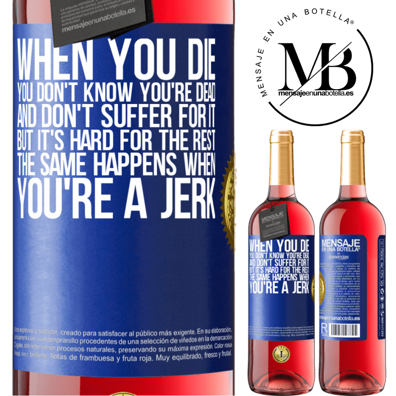 24,95 € Free Shipping   Rosé Wine ROSÉ Edition When you die, you don't know you're dead and don't suffer for it, but it's hard for the rest. The same happens when you're a Blue Label. Customizable label Young wine Harvest 2020 Tempranillo